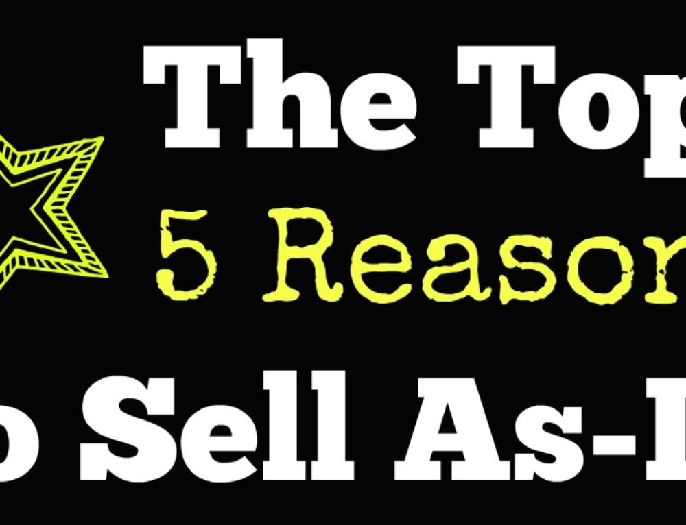 The Top Five Reasons To Sell Your Home As-Is For Cash