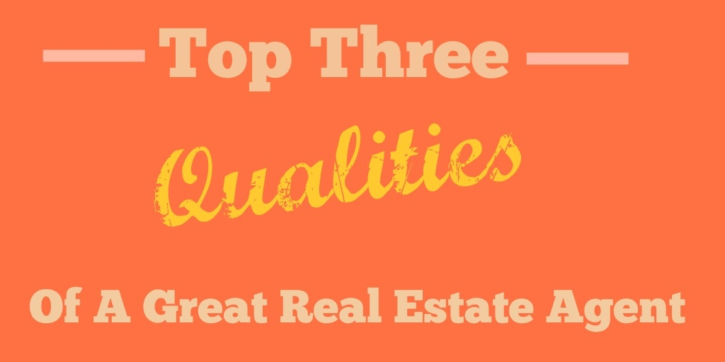 Top Three Qualities Real Estate Agent