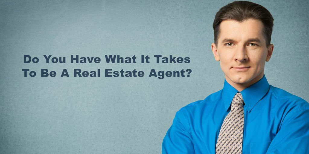 Do You Have What It Takes To Be A Real Estate Agent?