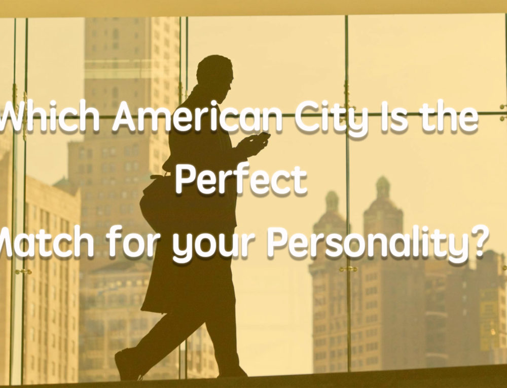 Which American City Is the Perfect Match for Your Personality?